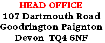 HEAD OFFICE 107 Dartmouth Road Goodrington Paignton Devon  TQ4 6NF